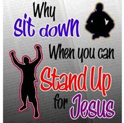 Why sit down when you can stand up for Jesus